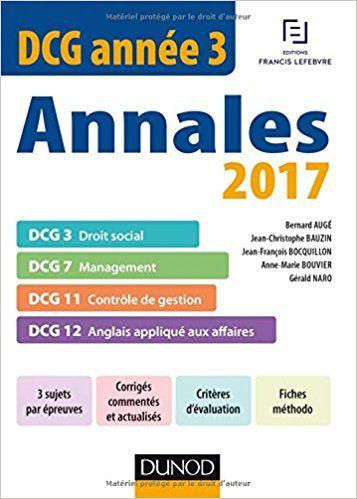 DCG Année 3 - Annales 2017 - 2e éd. - DCG 3 - DCG 7 - DCG 11 - DCG 12 - Bernard Augé, Jean-Christophe Bauzin, Jean-François Bocquillon, Anne-Marie Bouvier, Gérald Naro
