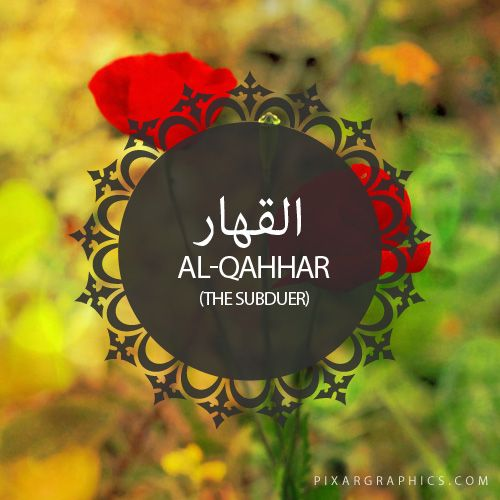 Al-Qahhar,The Subduer-Islam,Muslim,99 Names