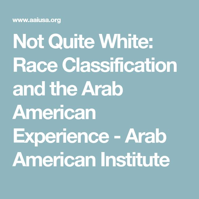 Not Quite White: Race Classification and the Arab American Experience - Arab American Institute