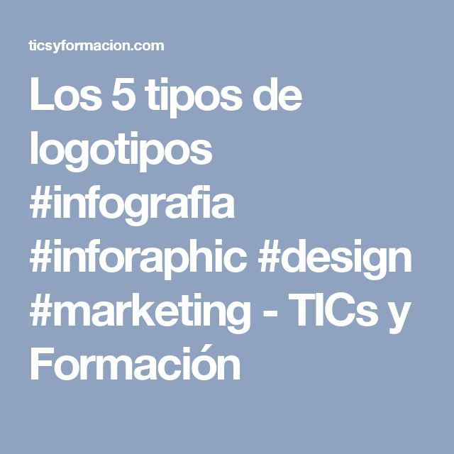 Los 5 tipos de logotipos #infografia #inforaphic #design #marketing - TICs y Formación