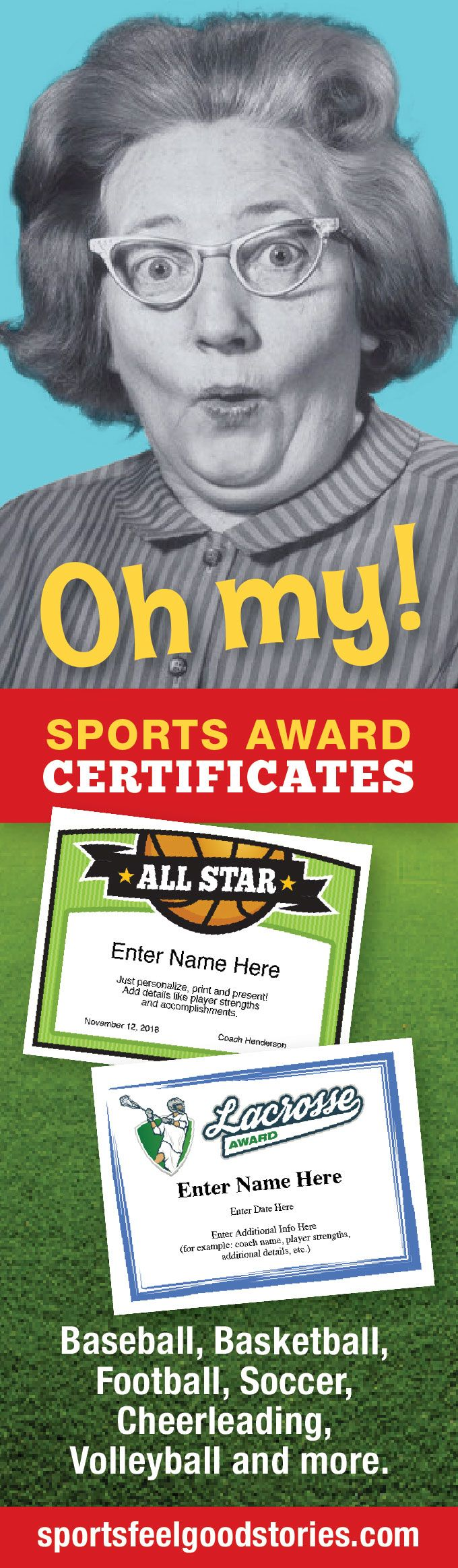 Sports Award Certificates Templates — Just personalize print and present for a memorable keepsake. Players will post in their bedrooms and on the fridge to help them remember a great season.   Certificates for baseball, basketball, football, lacrosse, hockey, soccer, volleyball, cheerleading, golf, tennis and more.  Award Certificate Maker.