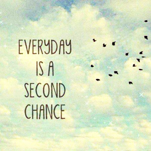"""""""Everyday is a Second Chance"""" Sometimes we just need to reset. https://www.pinterest.com/trevorellestad/inspiration/"""