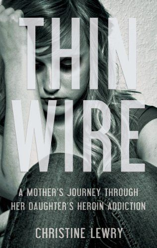 44 best good books images on pinterest good books great books and buy books online thin wire a mothers journey through her daughters heroin addiction isbn christine lewry fandeluxe Images