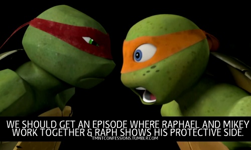 but I thought Raph showed his protective side every episode. (or maybe thats just my fangirl talking)