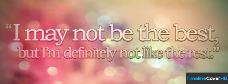 I May Not Be The Best Facebook Timeline Cover Hd Facebook