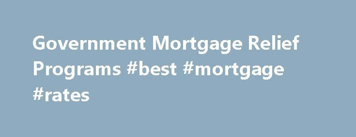"Government Mortgage Relief Programs #best #mortgage #rates http://mortgage.nef2.com/government-mortgage-relief-programs-best-mortgage-rates/  #federal mortgage relief # Government Mortgage Relief Programs Government Mortgage Relief Programs Loan Modification The purpose of a mortgage loan modification is to get your monthly payment to a more affordable level. An ""affordable"" mortgage payment is typically defined as 31% of the borrower's monthly gross income. This is achieved by modifying one…"