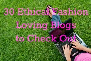 30 Ethical Fashion Loving Blogs to Check Out!