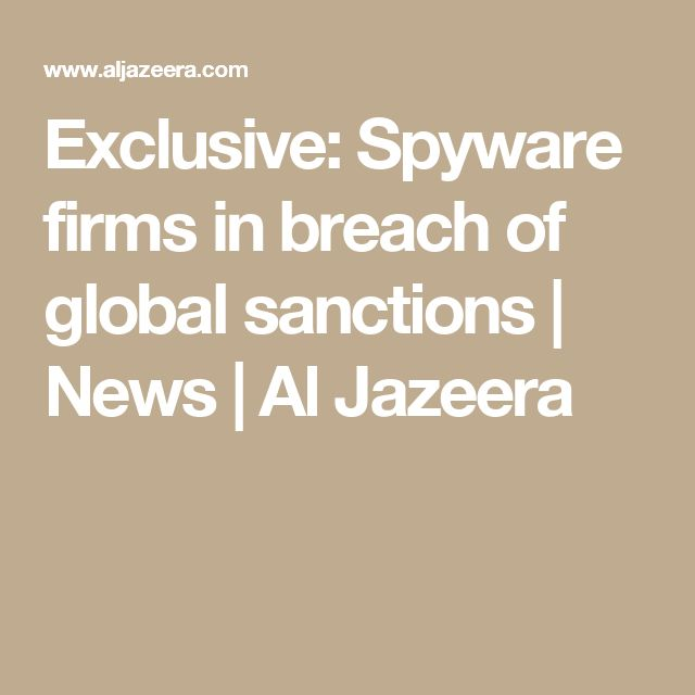 Exclusive: Spyware firms in breach of global sanctions |  News | Al Jazeera