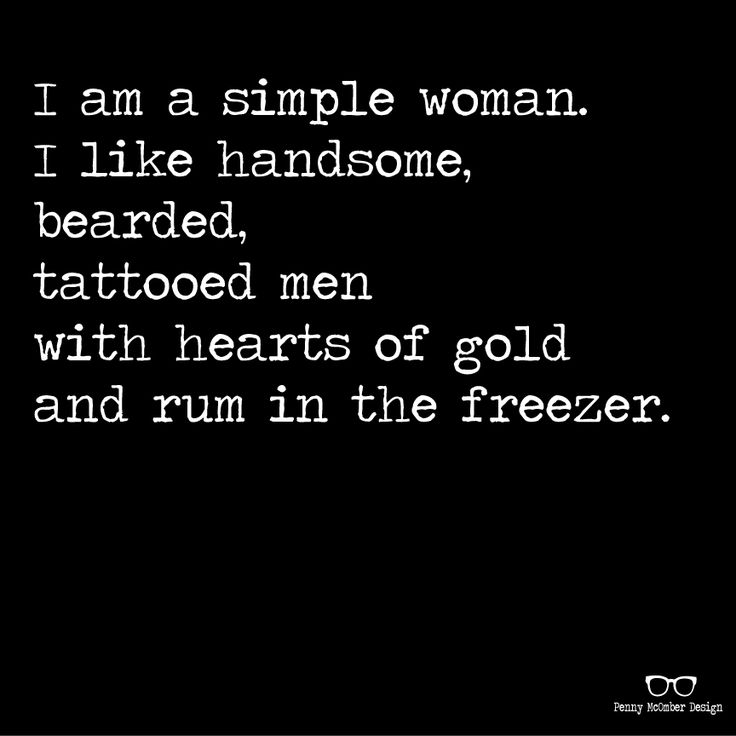 I am a simple woman. I like handsome, bearded men with hearts of gold and rum in the freezer. Beards Rum Man Quote Penny McOmber Design