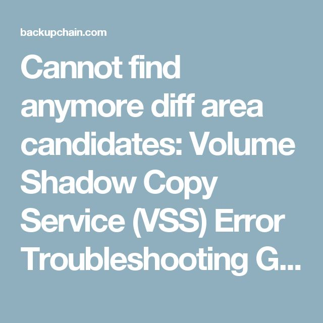 Cannot find anymore diff area candidates: Volume Shadow Copy Service (VSS) Error Troubleshooting Guide