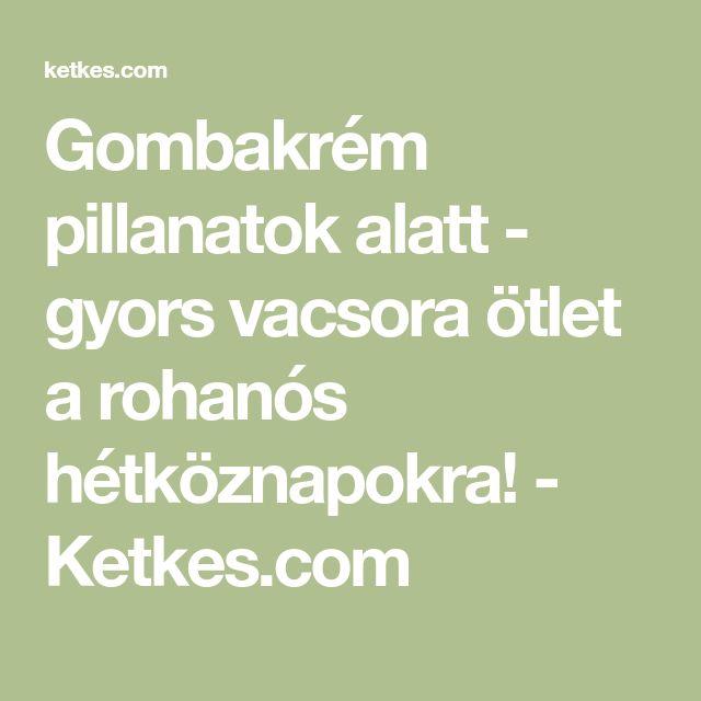 Gombakrém pillanatok alatt - gyors vacsora ötlet a rohanós hétköznapokra! - Ketkes.com