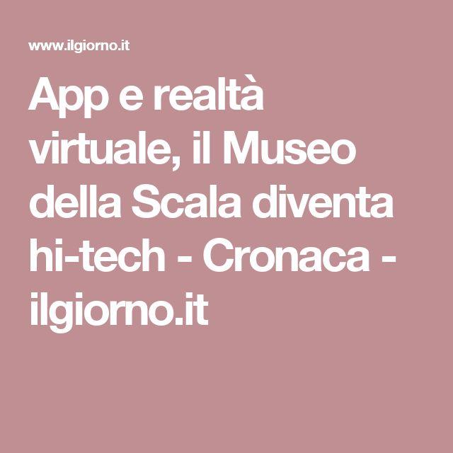 App e realtà virtuale, il Museo della Scala diventa hi-tech - Cronaca - ilgiorno.it
