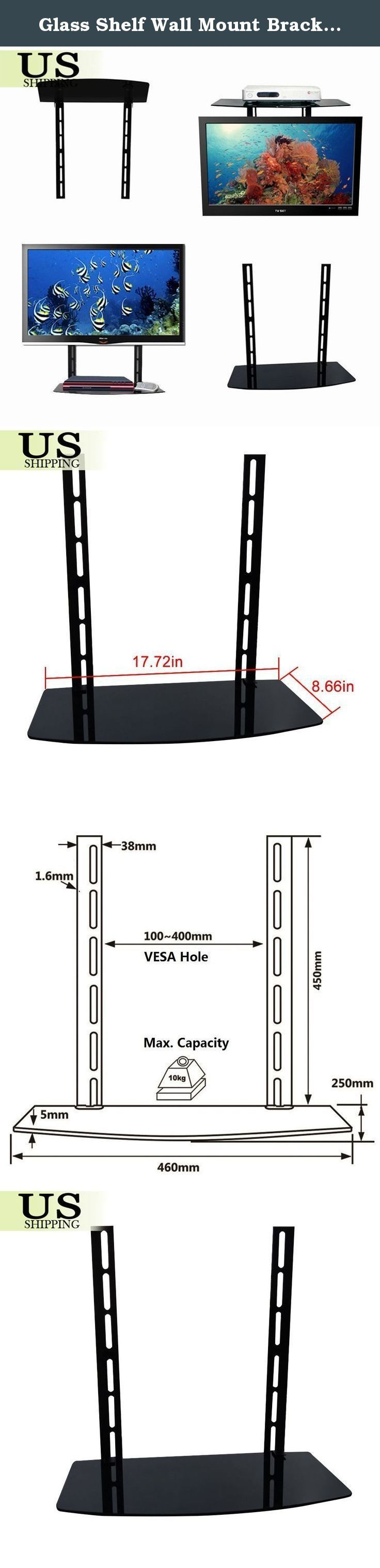 Glass Shelf Wall Mount Bracket Above Under TV Component Cable Box DVR DVD Stand. Specification: Material: 1.8mm Cold rolled plate steel + 5mm Tempered Glass. Load Capacity:30Lbs/13.8Kg. Max VESA for attachment: 400mmx400mm.