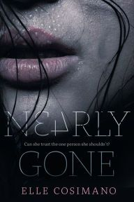 Nearly Gone by  Elle Cosimano --