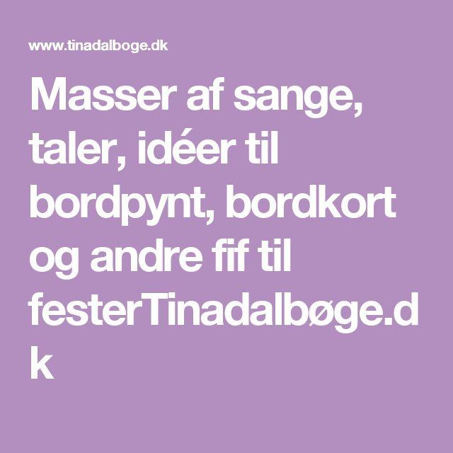 Masser af sange, taler, idéer til bordpynt, bordkort og andre fif til festerTinadalbøge.dk