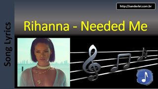 Billboard Hot 100 - Letras de Músicas - Sanderlei: 08 - Rihanna - Needed Me