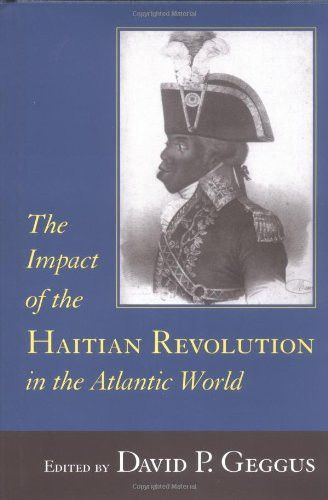 The Impact of the Haitian Revolution in the Atlantic World (The Carolina Lowcountry and the Atlantic World)