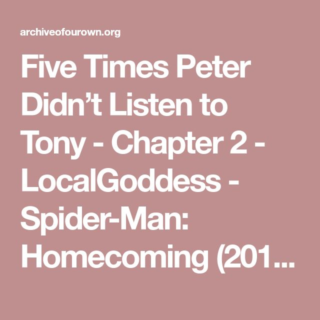 Five Times Peter Didn't Listen to Tony - Chapter 2 - LocalGoddess - Spider-Man: Homecoming (2017) [Archive of Our Own]