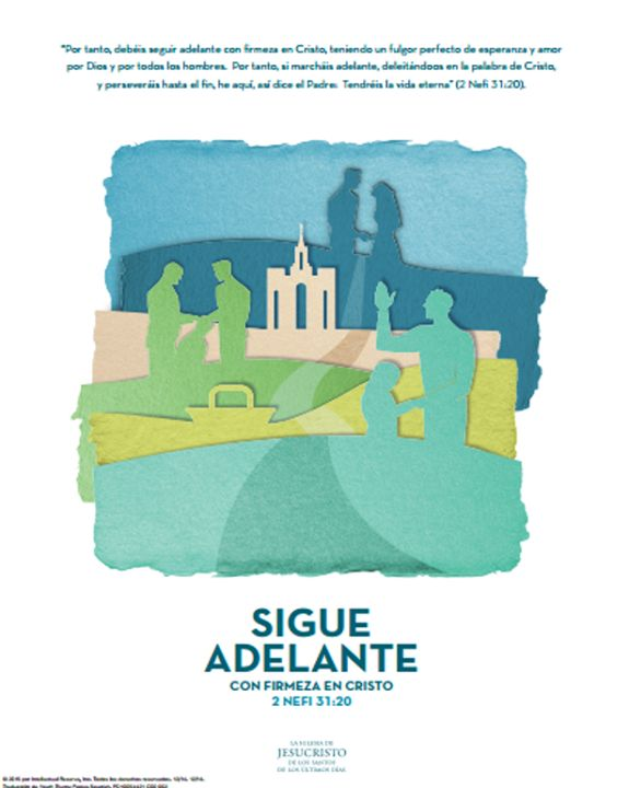 "POSTER DEL LEMA PARA LA MUTUAL 2016""Sigue adelante con firmeza en Cristo""Por: LDS.orgPara imprimir:https://www.lds.org/youth/bc/youth/theme/2016/spa/PD10054421_spa.pdf?lang=spa"