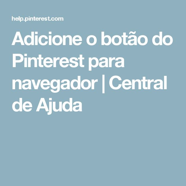 Adicione o botão do Pinterest para navegador | Central de Ajuda