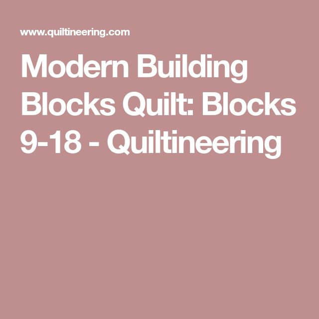 Modern Building Blocks Quilt: Blocks 9-18 - Quiltineering