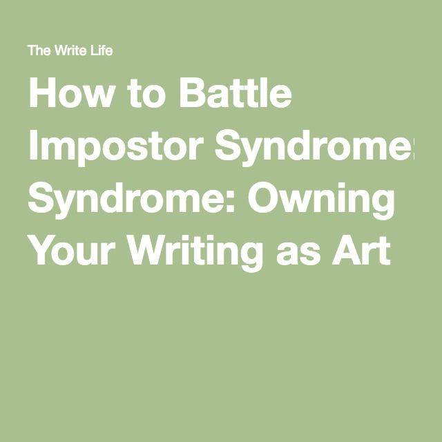 How to Battle Impostor Syndrome: Owning Your Writing as Art