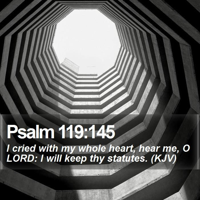 Psalm 119:145 I cried with my whole heart, hear me, O LORD: I will keep thy statutes. (KJV)  #Faith #Mountains #DailyBible #JesusIsLord http://www.bible-sms.com/