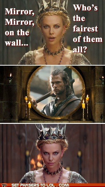 well, obvs.  don't need a magic mirror to tell you that one.: Chris Hemsworth, Snowwhite, Kristen Stewart, So True, Funny Stuff, Thor, True Stories, Mirrors Mirrors, Snow White