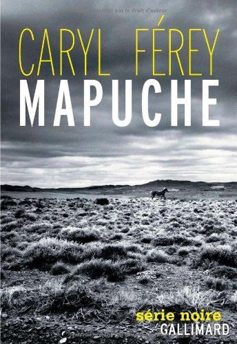 Mapuche - Prix du meilleur polar français 2012 par le magazine Lire - de Caryl Férey_ certainement le meilleur ! A lire absolument