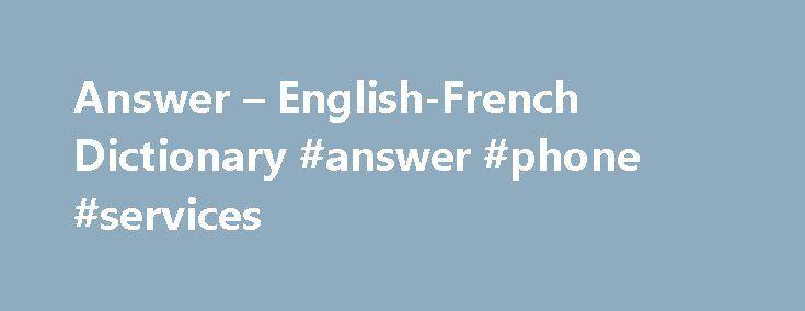 """Answer – English-French Dictionary #answer #phone #services http://sudan.nef2.com/answer-english-french-dictionary-answer-phone-services/  # Dictionnaires de langue en ligne complete answern noun. Refers to person, place, thing, quality, etc. (full and detailed response) réponse complète nf nom féminin. s'utilise avec les articles """"la"""", """"l'"""" (devant une voyelle ou un h muet), """"une"""". Ex. fille – nf > On dira """"la fille"""" ou """"une fille"""". Avec un nom féminin, l'adjectif s'accorde. En général, on…"""