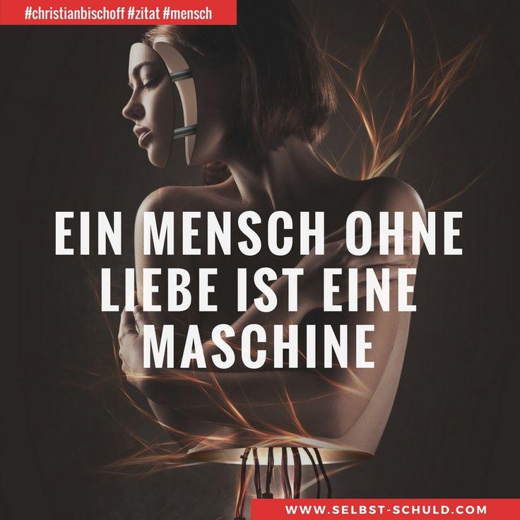 Ein Mensch ohne Liebe ist eine Maschine.  Sei Mensch und mache dieses Tag liebevoller.  Bist du es nicht, dann bist du www.selbst-schuld.com (schmunzel)  #bischoffch #christianbischoff #zitat #leben #mensch #liebe #erfolg #werte #persönlichkeitsentwicklung #kraft #crossfit #hiit #gedanken #finanziellefreiheit #passiveseinkommen #geld #ziele #fortschritt #können #selbstverwirklichung #job #passion #glaube #freunde #arbeit #spass #glaubenssätze #selbstschuldcom