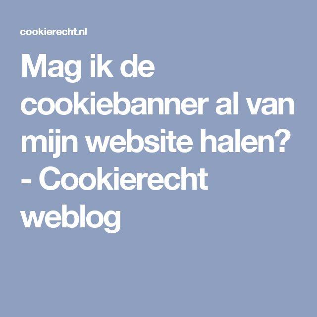 Mag ik de cookiebanner al van mijn website halen? - Cookierecht weblog