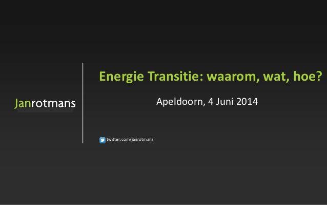 Energie Transitie: waarom, wat, hoe? by janrotmans via slideshare