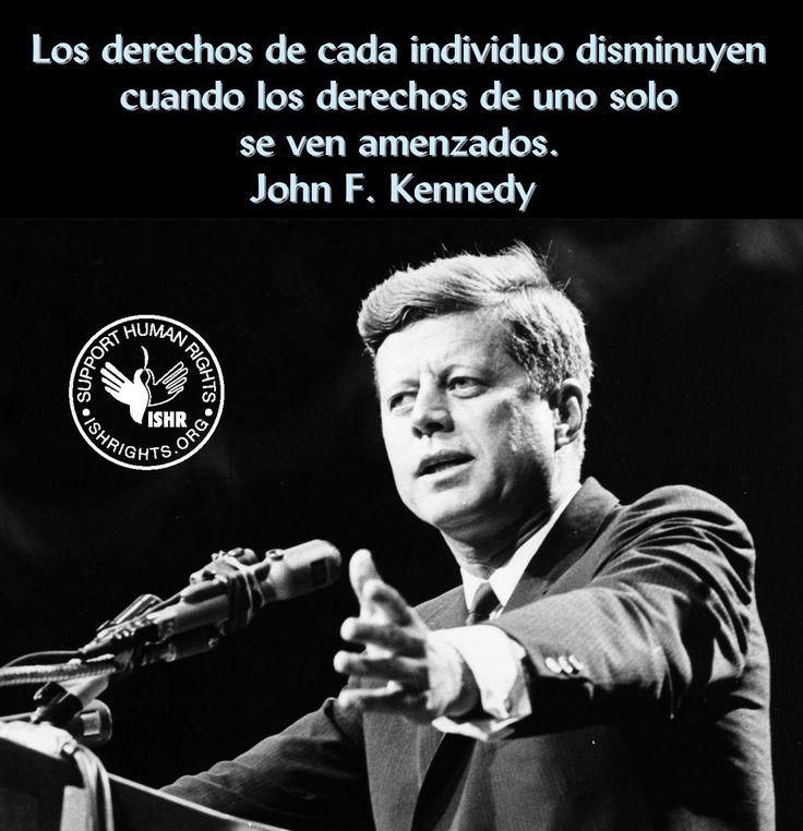 John F Kennedy Death Quotes: Los Derechos De Cada Individuo Disminuyen Cuando Los