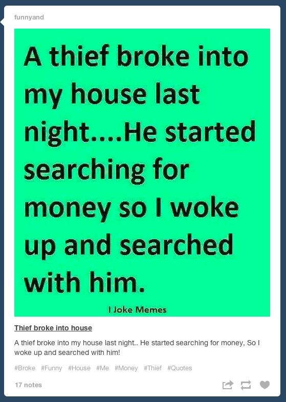 When you decide it's OK to team up with a burglar: | 27 Times Tumblr Hilariously Captured The Struggle Of Being Broke