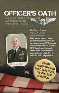 Officer imprisoned for challenging Obama tells his story.  Lt. Col. Terry Lakin's moving first-hand account of faith and patriotism that led to court-martial, imprisonment and the stripping of all military rank and privileges, including his Army pension.  >> BURN IN HELL OBAMA.