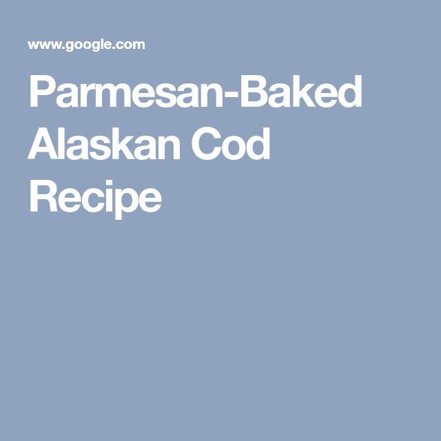 Parmesan-Baked Alaskan Cod Recipe