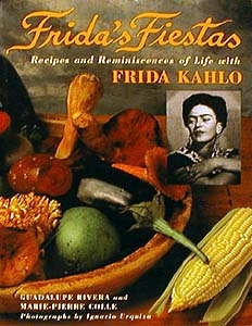 Frida Kahlo's Fiestas - awesome Mexican Cookbook.