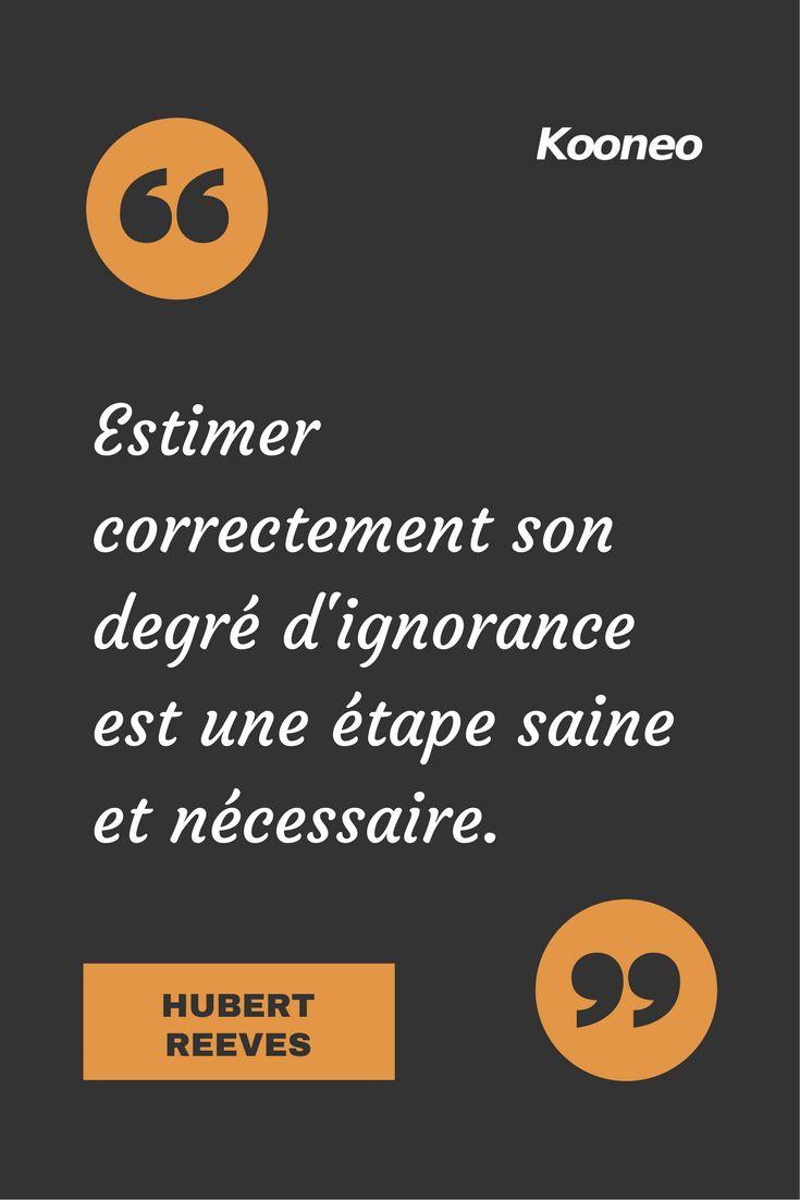 [CITATIONS] Estimer correctement son degré d'ignorance est une étape saine et nécessaire. HUBERT REEVES #Ecommerce #Motivation #Kooneo #Hubertreeves : www.kooneo.com