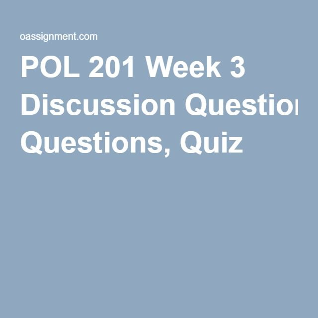 POL 201 Week 3 Discussion Questions, Quiz