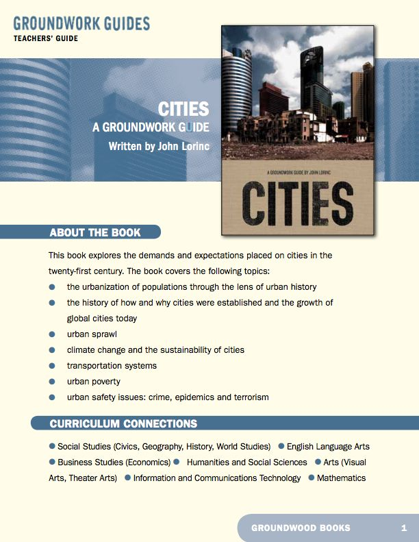 Teachers' Guide for A Groundwork Guide to Cities. Today, more people live in cities than in rural areas. The search for better housing, transit, economic opportunity, and security within neighbourhoods forces today's city-dwellers — in both the developed world and in megacities in Asia, Africa, and Latin America — to confront what it means to live in our urban world.