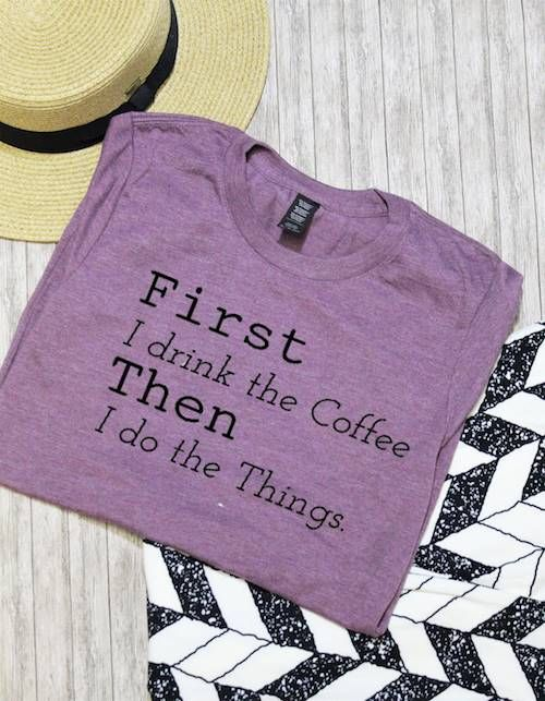 8df4cf96c This cute tee is $22 and comes in several colors and is available in XS-3X.  #butfirstcoffee #coffee #style. First I Drink the Coffee Graphic ...