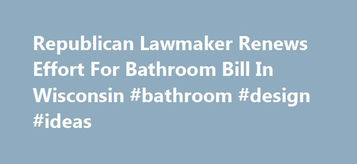 Republican Lawmaker Renews Effort For Bathroom Bill In Wisconsin #bathroom #design #ideas http://bathroom.remmont.com/republican-lawmaker-renews-effort-for-bathroom-bill-in-wisconsin-bathroom-design-ideas/  #bathroom radio Republican Lawmaker Renews Effort For Bathroom Bill In Wisconsin Republican state Rep. Jesse Kremer renewed his push for a gender-specific bathroom bill in Wisconsin that would be similar to what was passed recently in North Carolina. Kremer originally introduced the…