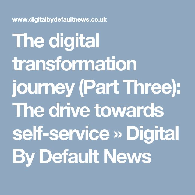 The digital transformation journey (Part Three): The drive towards self-service »  Digital By Default News