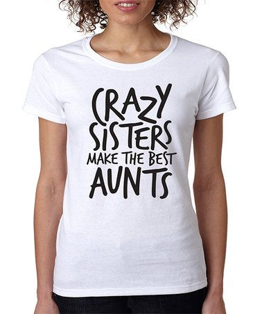 Love this White 'Crazy Sisters Make The Best Aunts' Tee - Plus on #zulily! #zulilyfinds