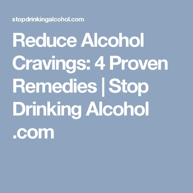 Reduce Alcohol Cravings: 4 Proven Remedies | Stop Drinking Alcohol .com