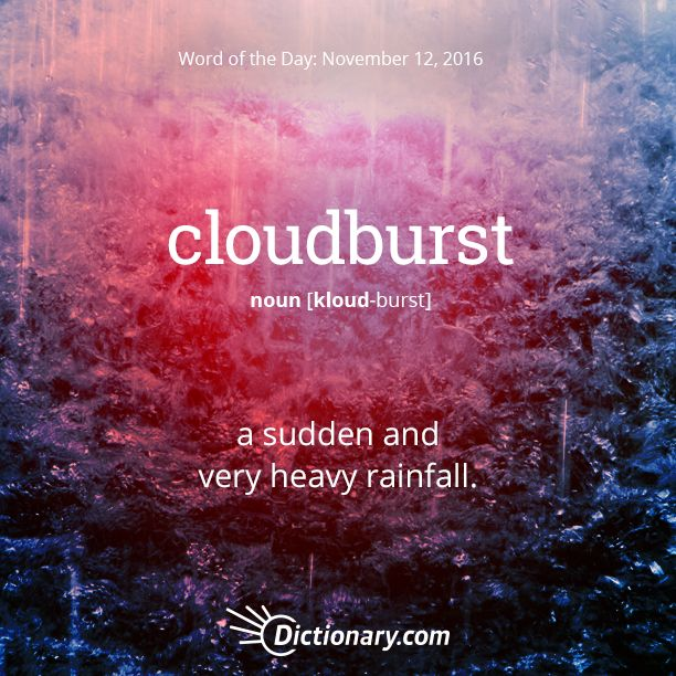 Dictionary.com's Word of the Day - cloudburst - a sudden and very heavy rainfall.
