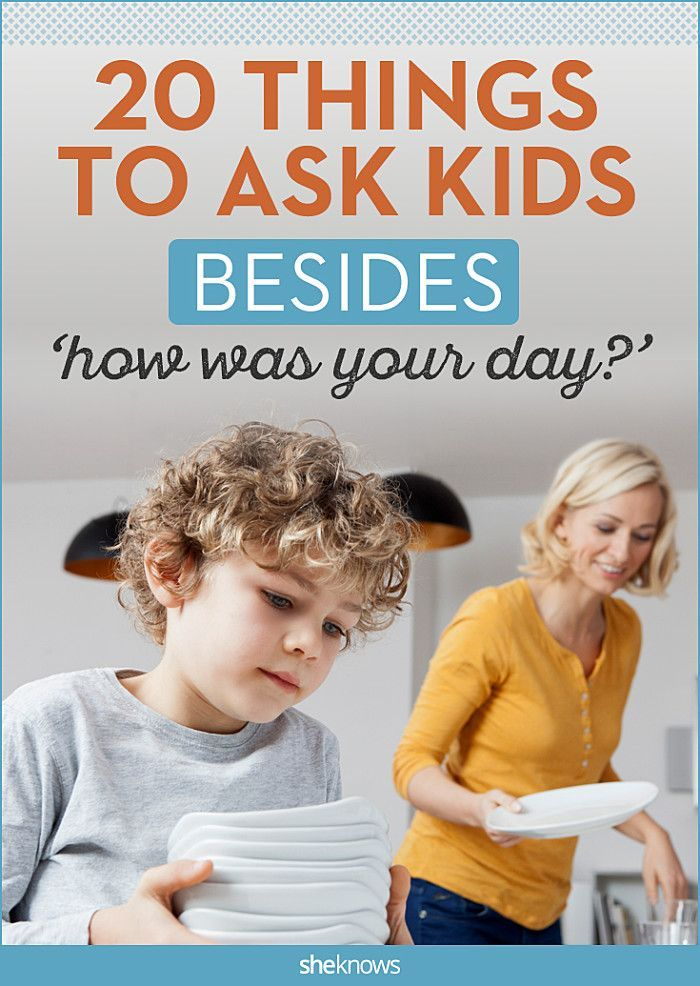 Things to ask kids besides how was your day