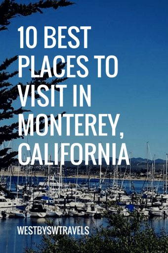 Top 10 Places to Visit In and Around Monterey, California - West by SW Travels