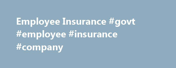 Employee Insurance #govt #employee #insurance #company http://massachusetts.nef2.com/employee-insurance-govt-employee-insurance-company/  # Employee Insurance Group Life Disability Insurance Benefits Short-Term Disability Insurance Program All benefits-eligible employees may enroll in the Short-Term Disability Insurance Program. Short-term disability insurance provides income replacement that may be used in conjunction with your annual or sick leave. This program has a 20-day elimination…